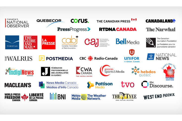 A graphic with logos of the following Canadian Media companies: APTN, Bell Media, Brunswick News, Canada's National Observer, Canadaland, Canadian Association of Black Journalists, The Canadian Association of Journalists, The Canadian Journalism Foundation, The Canadian Press, CBC/Radio-Canada, Corus Entertainment, CWA Canada, The Discourse, La Fédération professionnelle des journalistes du Québec, The Globe and Mail, Hebdos Québec, IndigiNews, Maclean's, The Narwhal, National Ethnic Press and Media Council of Canada, News Media Canada / Médias d'Info Canada, Pattison Media, PressProgress, Postmedia, La Presse, La Presse canadienne, Rogers Sports & Media, RTDNA Canada, Quebecor, Torstar, TVO, The Tyee, Unifor, The Walrus, The Weather Network / MétéoMédia, West End Phoenix, and World Press Freedom Canada / Liberté de la presse Canada
