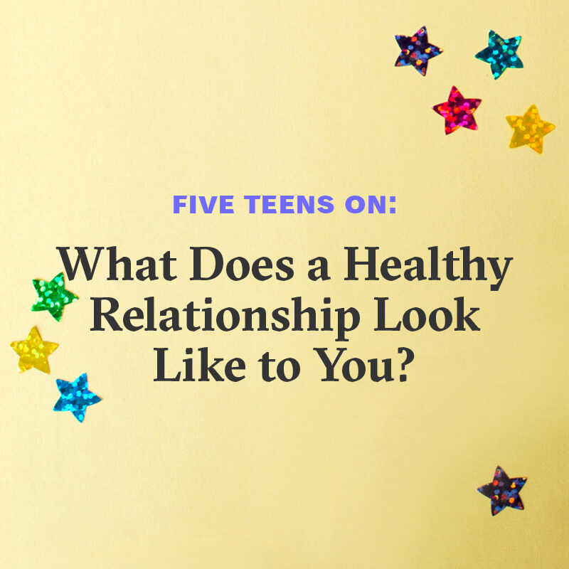 Seven teens on: What does a healthy relationship look like to you?