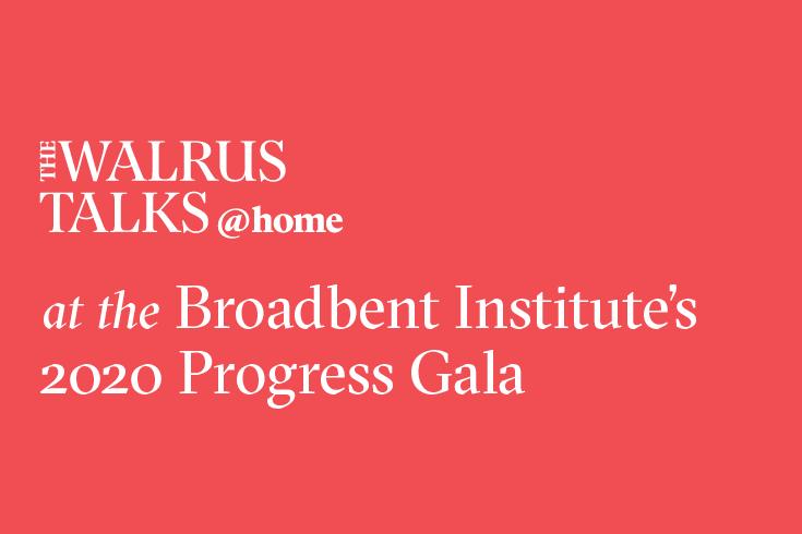 The Walrus Talks at Home at the Broadbent Institutes 2020 Progress Gala