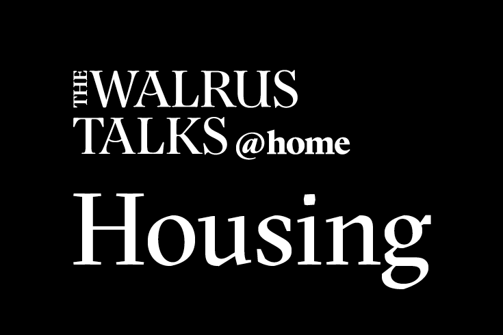 The Walrus Talks at Home: Housing