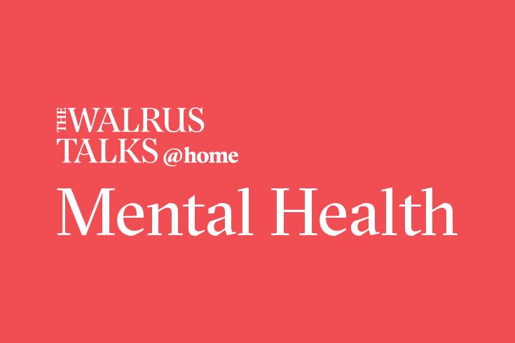 The Walrus Talks at Home: Mental Health