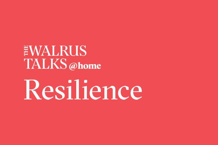 The Walrus Talks at Home: Resilience