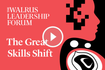 Illustration of a silhouette of a face and the words The Walrus Leadership Forum: The Great Skills Shift superimposed in white on a pink and black background with a white play button overtop.