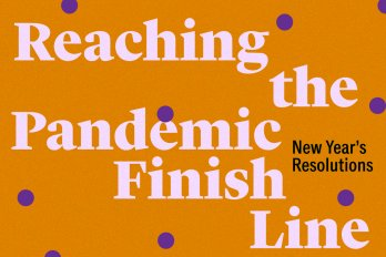 "Text that reads ""Reaching the Pandemic Finish Line, New Year's Resolutions,"" on an orange background with purple polkadots"